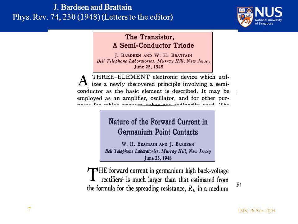 IMS, 26 Nov 2004 7 J. Bardeen and Brattain J. Bardeen and Brattain Phys.