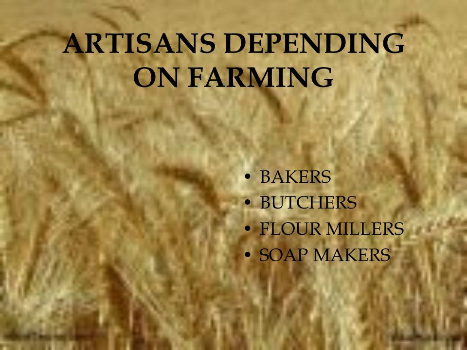 ARTISANS DEPENDING ON FARMING BAKERS BUTCHERS FLOUR MILLERS SOAP MAKERS