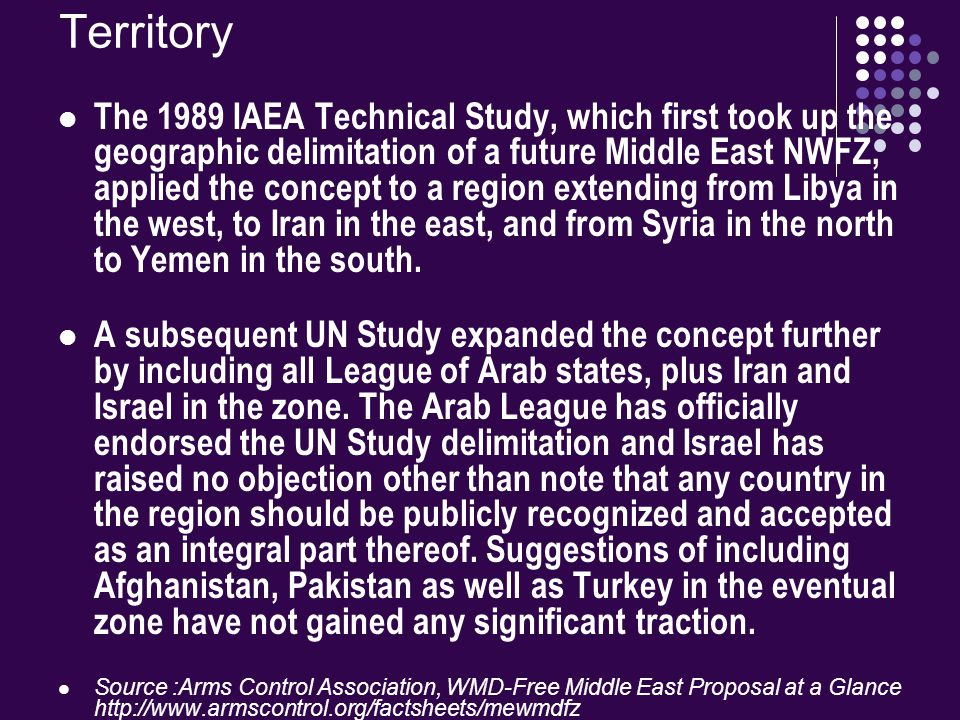 Territory The 1989 IAEA Technical Study, which first took up the geographic delimitation of a future Middle East NWFZ, applied the concept to a region extending from Libya in the west, to Iran in the east, and from Syria in the north to Yemen in the south.