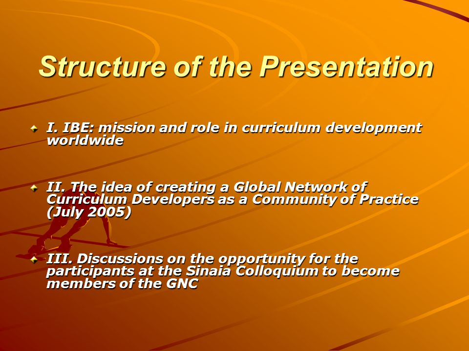 Structure of the Presentation I. IBE: mission and role in curriculum development worldwide II.