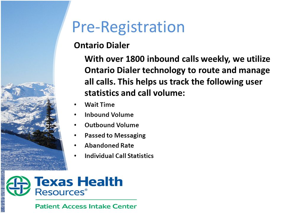 Pre-Registration Ontario Dialer With over 1800 inbound calls weekly, we utilize Ontario Dialer technology to route and manage all calls. This helps us