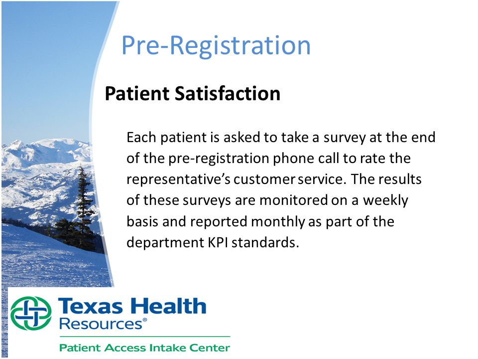 Pre-Registration Patient Satisfaction Each patient is asked to take a survey at the end of the pre-registration phone call to rate the representative'