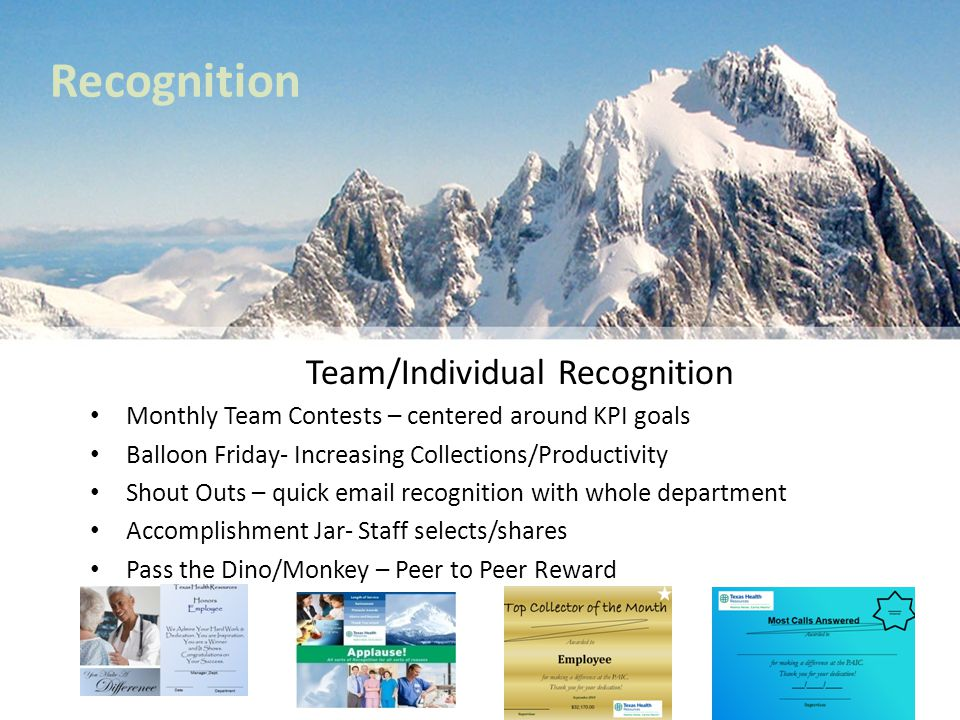 Team/Individual Recognition Monthly Team Contests – centered around KPI goals Balloon Friday- Increasing Collections/Productivity Shout Outs – quick e