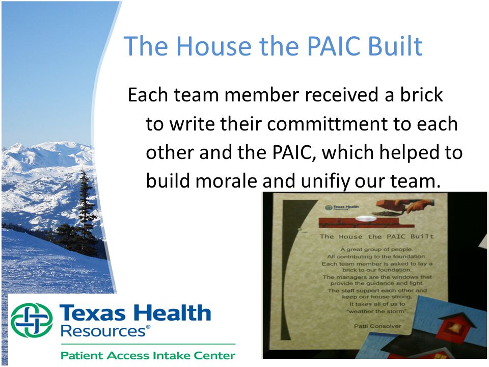 The House the PAIC Built Each team member received a brick to write their committment to each other and the PAIC, which helped to build morale and uni