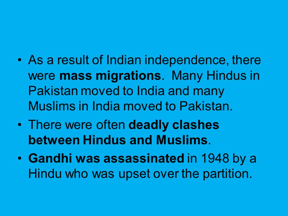 As a result of Indian independence, there were mass migrations. Many Hindus in Pakistan moved to India and many Muslims in India moved to Pakistan. Th
