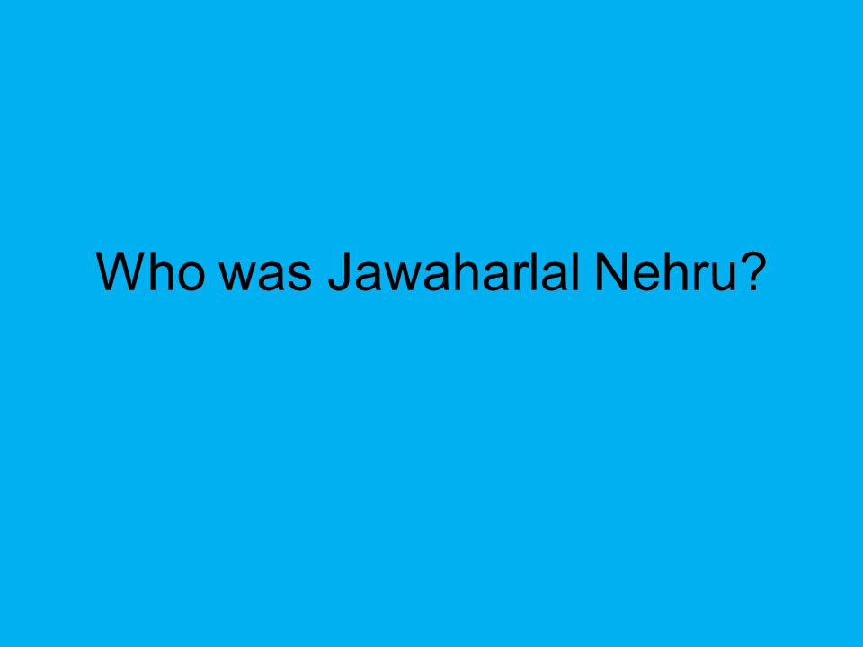 Who was Jawaharlal Nehru?