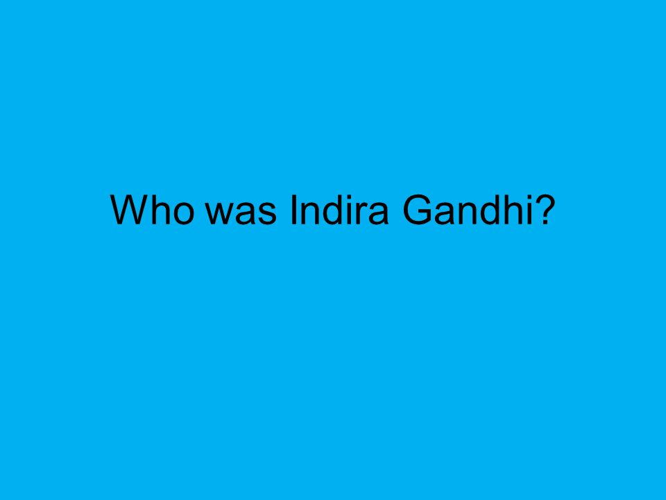 Who was Indira Gandhi?