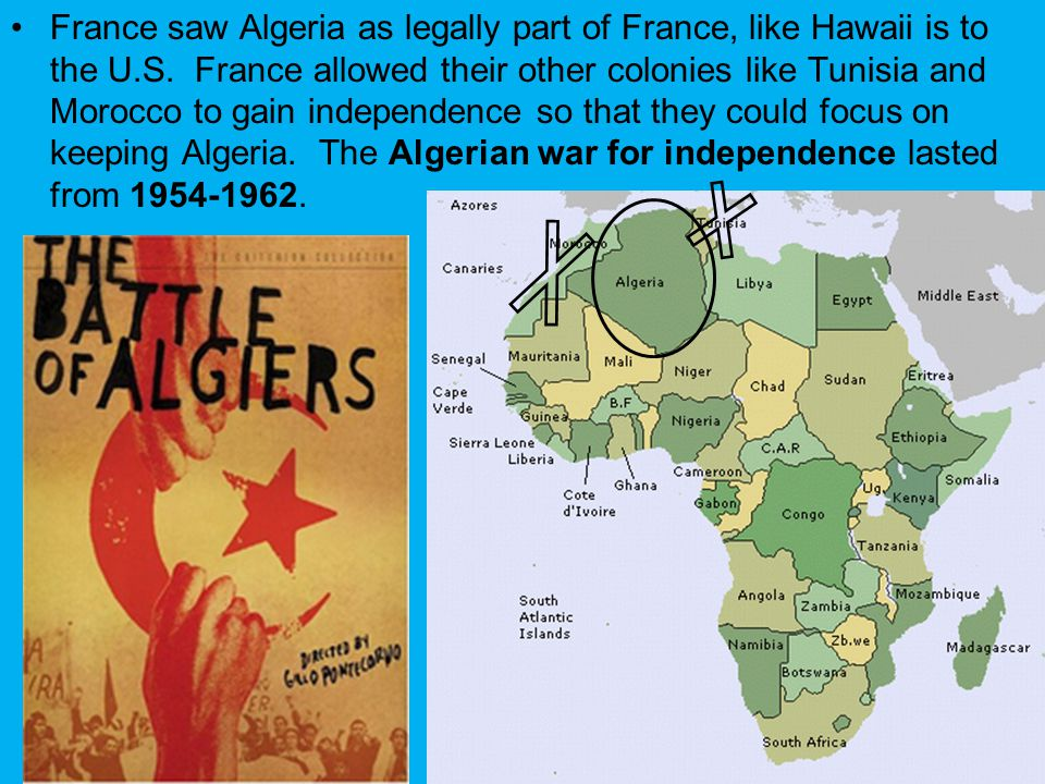 France saw Algeria as legally part of France, like Hawaii is to the U.S. France allowed their other colonies like Tunisia and Morocco to gain independ
