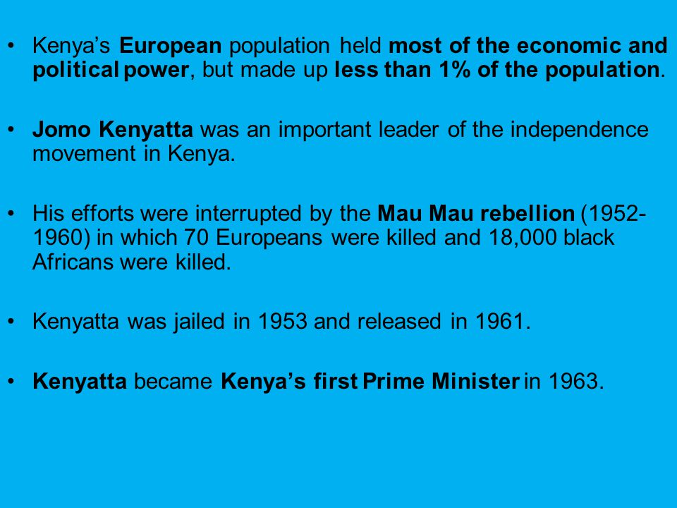Kenya's European population held most of the economic and political power, but made up less than 1% of the population. Jomo Kenyatta was an important