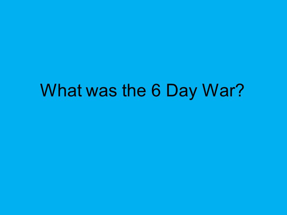 What was the 6 Day War?