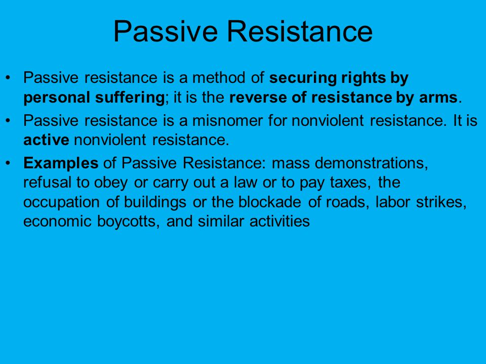 Passive Resistance Passive resistance is a method of securing rights by personal suffering; it is the reverse of resistance by arms. Passive resistanc