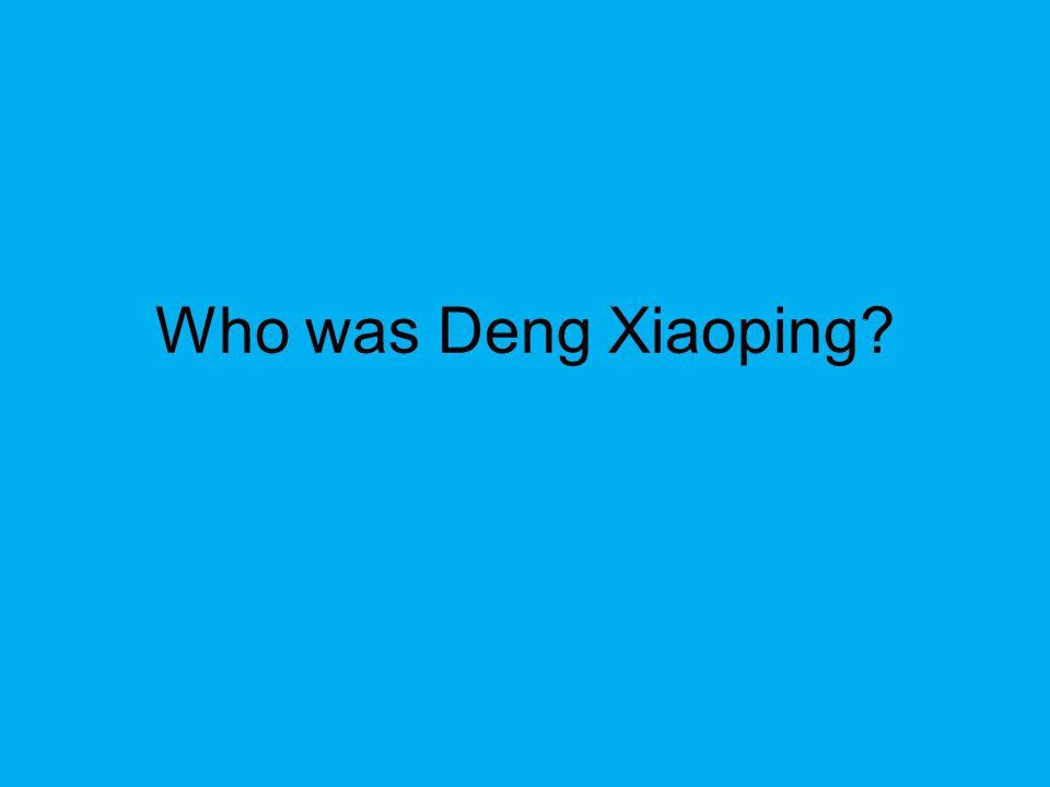 Who was Deng Xiaoping?