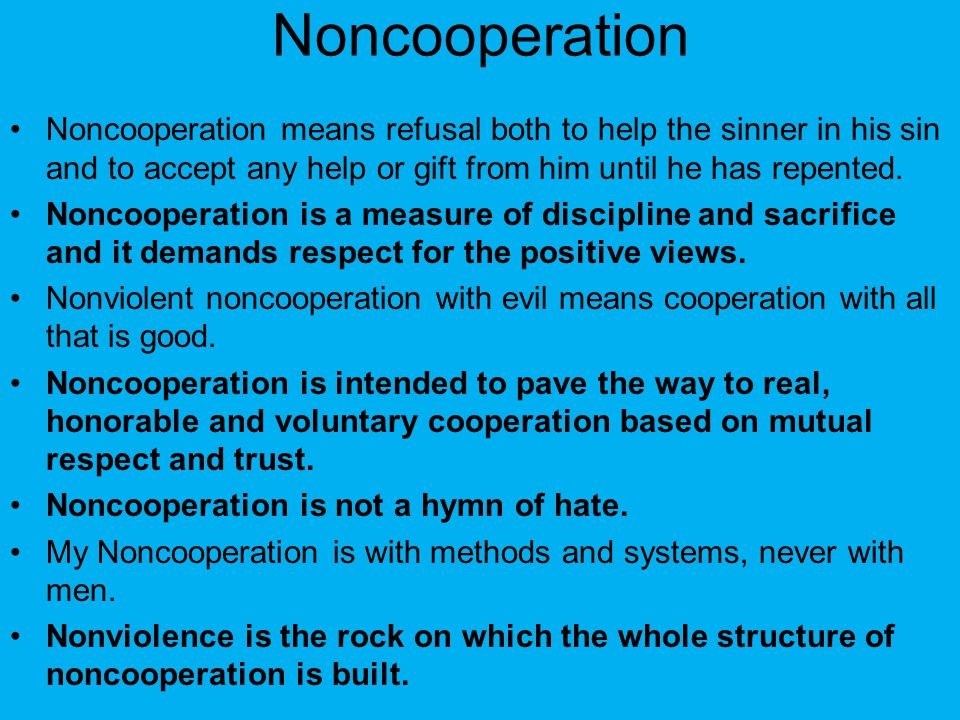 Noncooperation Noncooperation means refusal both to help the sinner in his sin and to accept any help or gift from him until he has repented. Noncoope