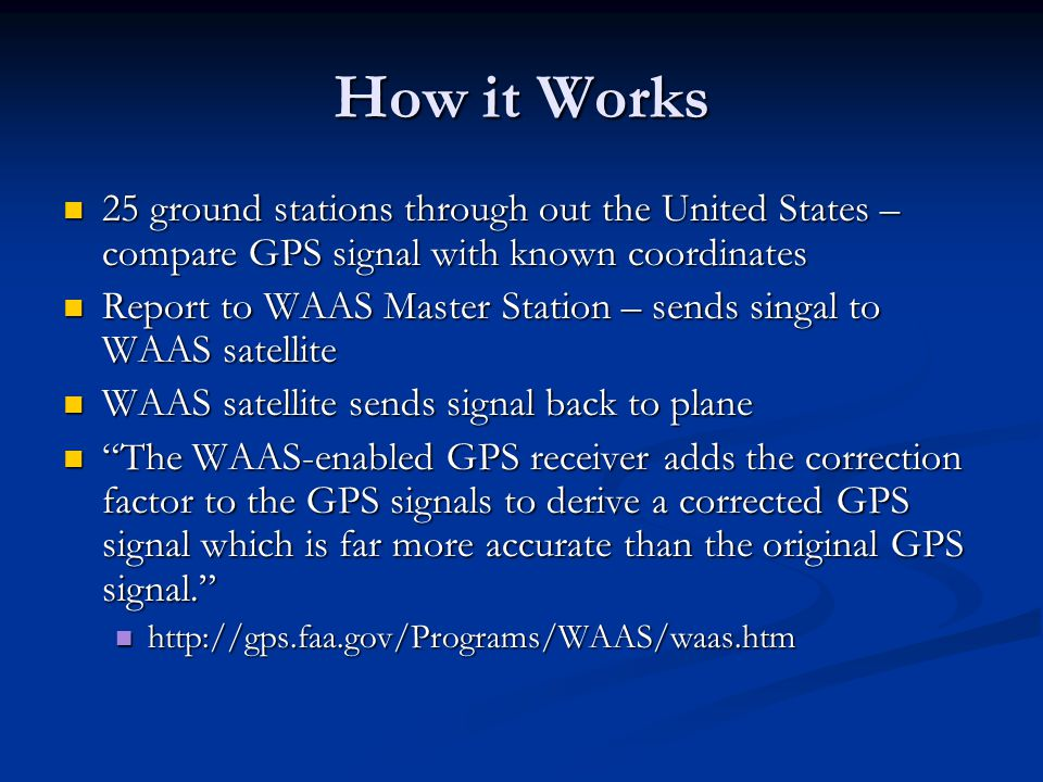 How it Works 25 ground stations through out the United States – compare GPS signal with known coordinates 25 ground stations through out the United St