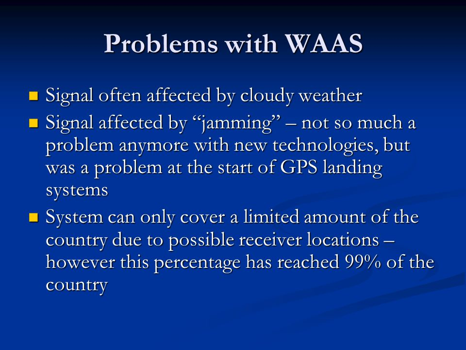 "Problems with WAAS Signal often affected by cloudy weather Signal often affected by cloudy weather Signal affected by ""jamming"" – not so much a proble"