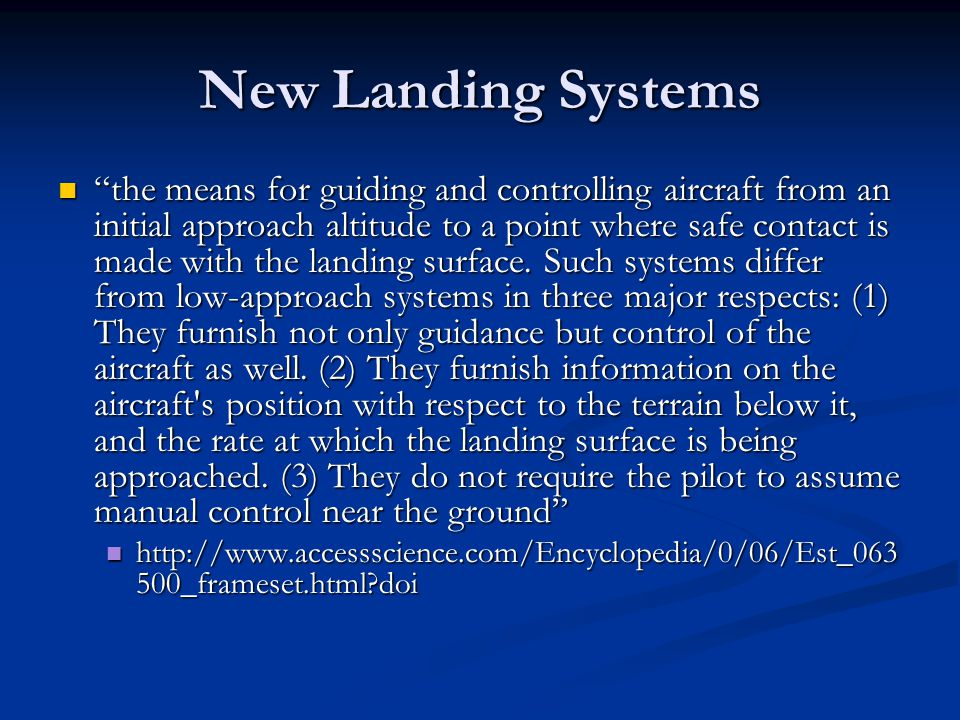 "New Landing Systems ""the means for guiding and controlling aircraft from an initial approach altitude to a point where safe contact is made with the l"