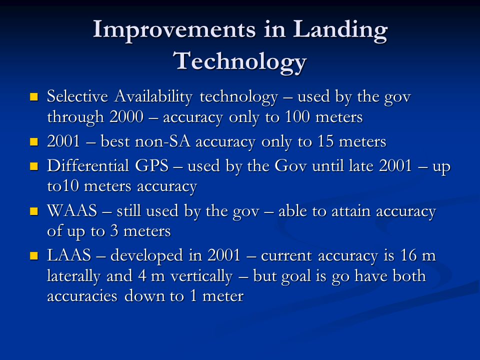 Improvements in Landing Technology Selective Availability technology – used by the gov through 2000 – accuracy only to 100 meters Selective Availabili
