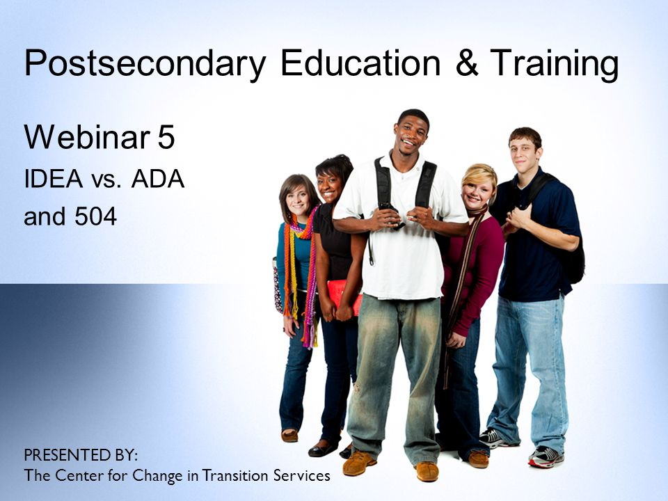 Postsecondary Education & Training Webinar 5 IDEA vs.
