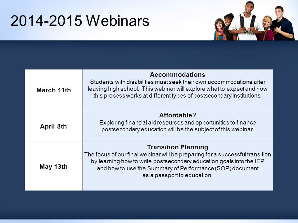 2014-2015 Webinars March 11th Accommodations Students with disabilities must seek their own accommodations after leaving high school.