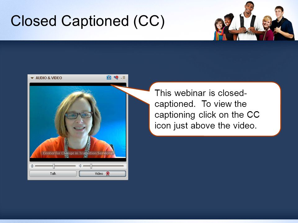This webinar is closed- captioned. To view the captioning click on the CC icon just above the video. Closed Captioned (CC)