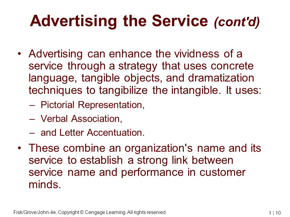 Fisk/Grove/John-4e, Copyright © Cengage Learning. All rights reserved. 1 | 10 Advertising the Service (cont'd) Advertising can enhance the vividness o
