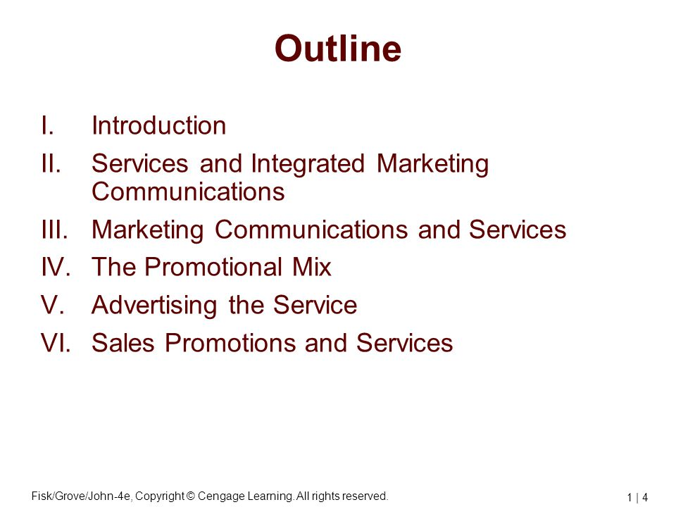 Fisk/Grove/John-4e, Copyright © Cengage Learning. All rights reserved. 1 | 4 Outline I.Introduction II.Services and Integrated Marketing Communication