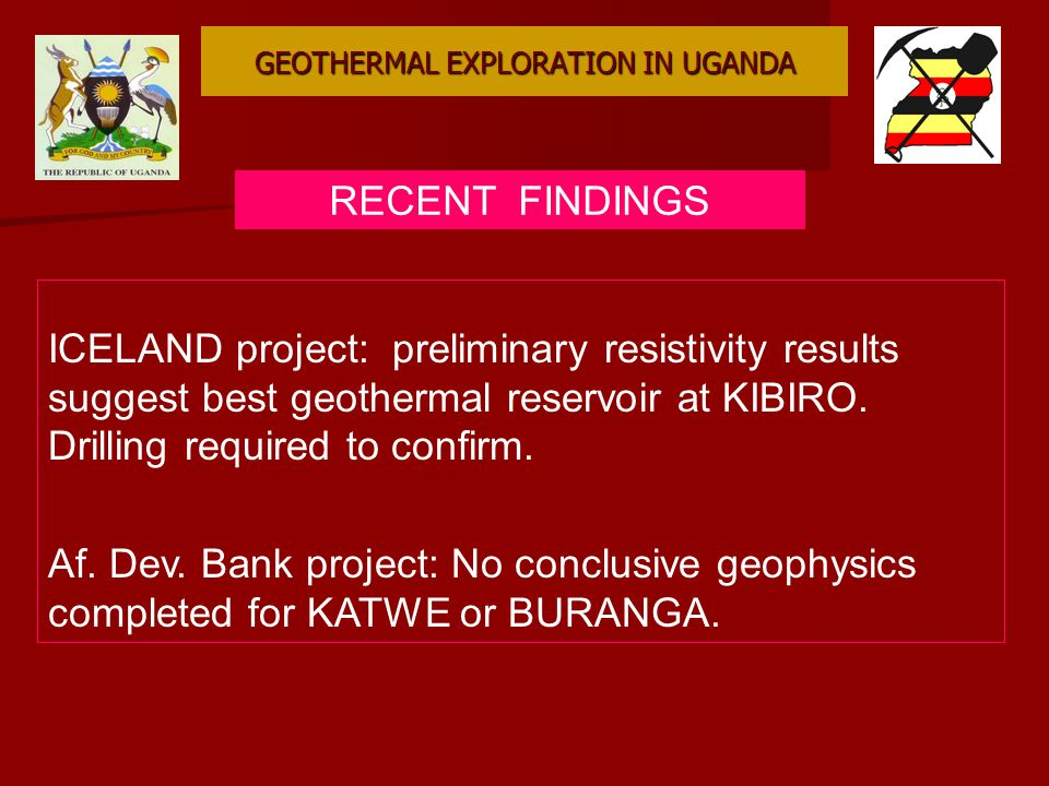 GEOTHERMAL EXPLORATION IN UGANDA RECENT FINDINGS ICELAND project: preliminary resistivity results suggest best geothermal reservoir at KIBIRO.