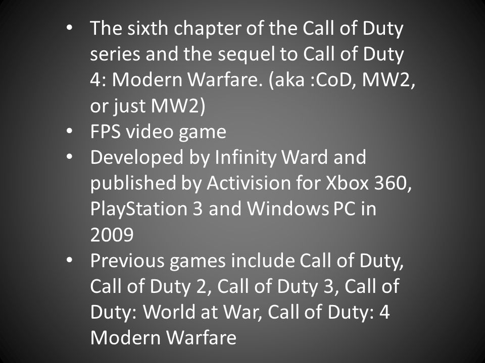 The sixth chapter of the Call of Duty series and the sequel to Call of Duty 4: Modern Warfare.
