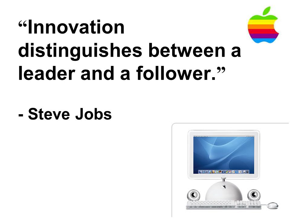 Innovation distinguishes between a leader and a follower. - Steve Jobs