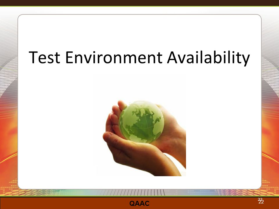 QAAC 22 Test Environment Availability 22