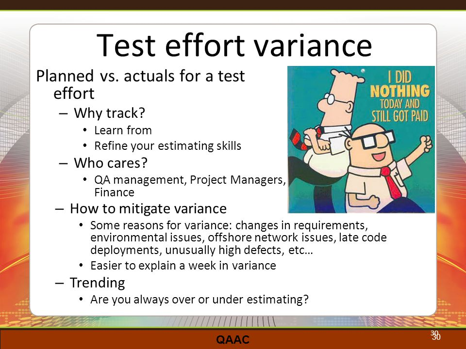 QAAC 30 Test effort variance Planned vs. actuals for a test effort – Why track.