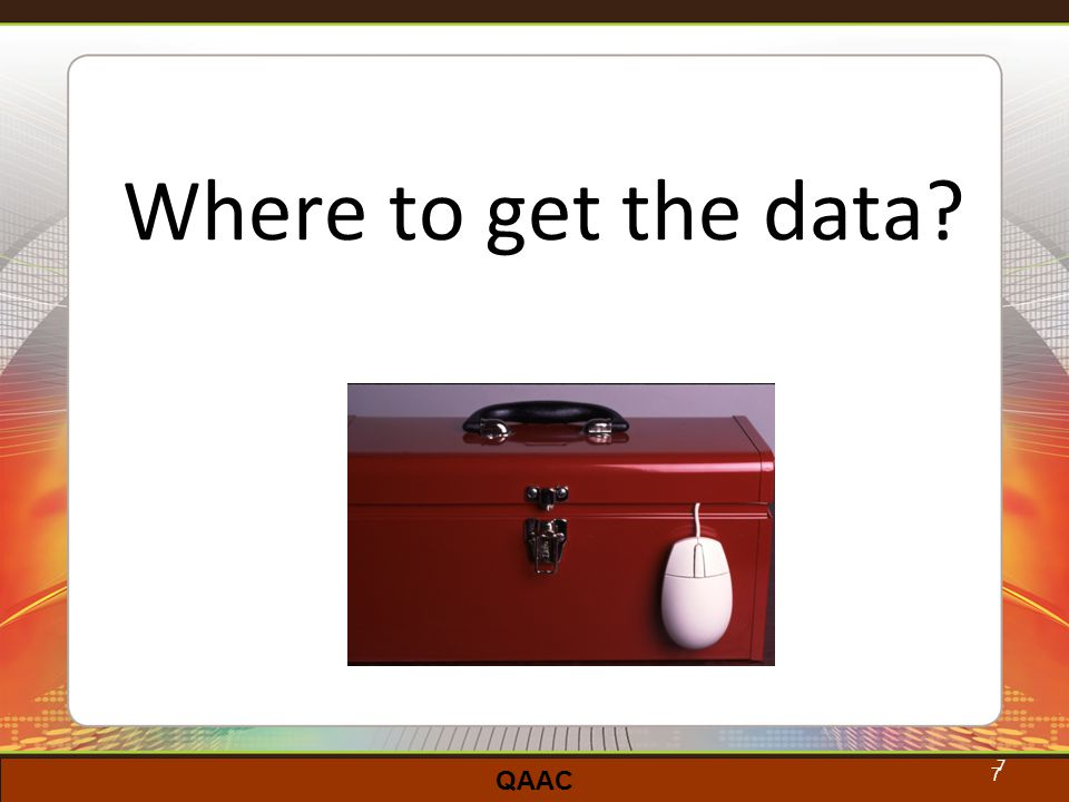 QAAC 7 Where to get the data 7