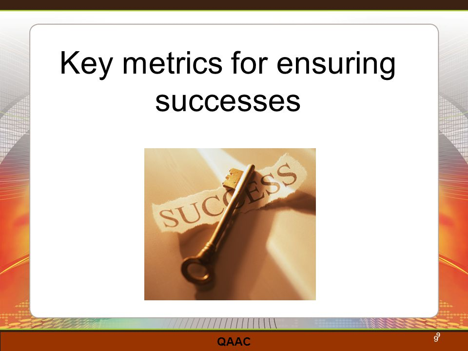 QAAC 9 Key metrics for ensuring successes 9