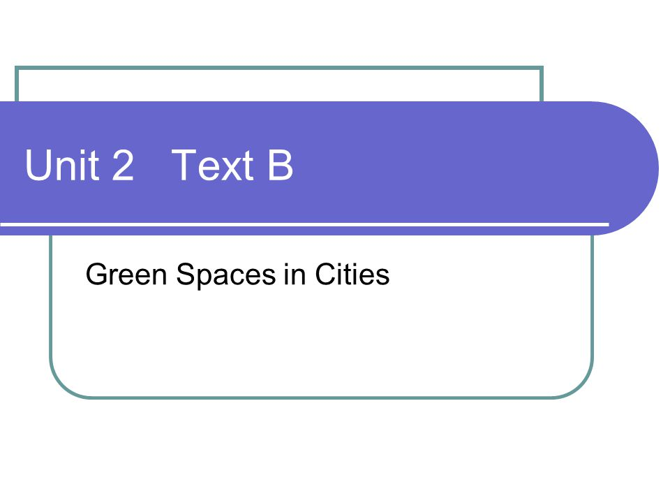Unit 2 Text B Green Spaces in Cities