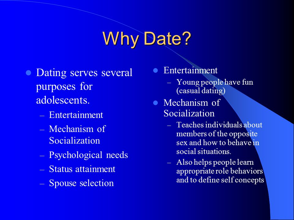 Why Date.Dating serves several purposes for adolescents.
