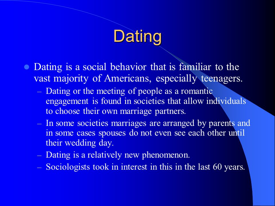 Dating Dating is a social behavior that is familiar to the vast majority of Americans, especially teenagers.