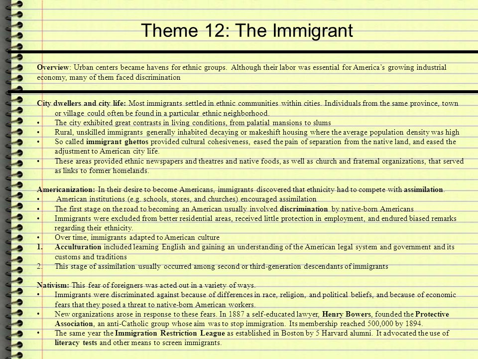 Theme 12: The Immigrant Overview: Urban centers became havens for ethnic groups. Although their labor was essential for America's growing industrial e