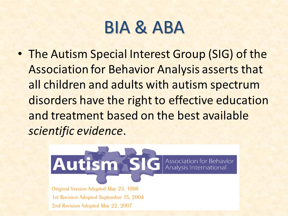 BIA & ABA The Autism Special Interest Group (SIG) of the Association for Behavior Analysis asserts that all children and adults with autism spectrum d