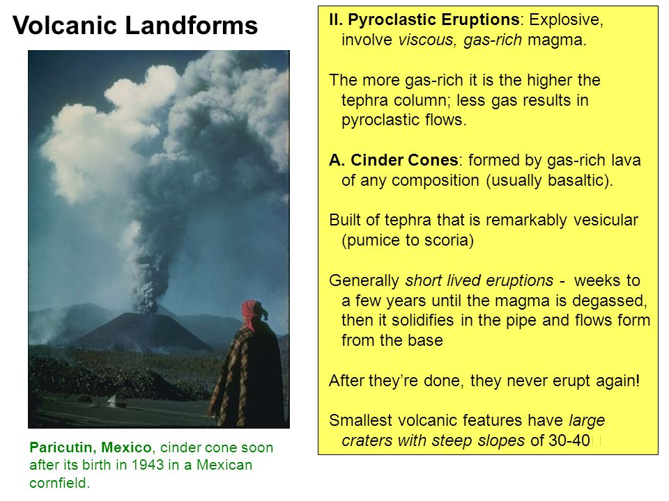 II. Pyroclastic Eruptions: Explosive, involve viscous, gas-rich magma.