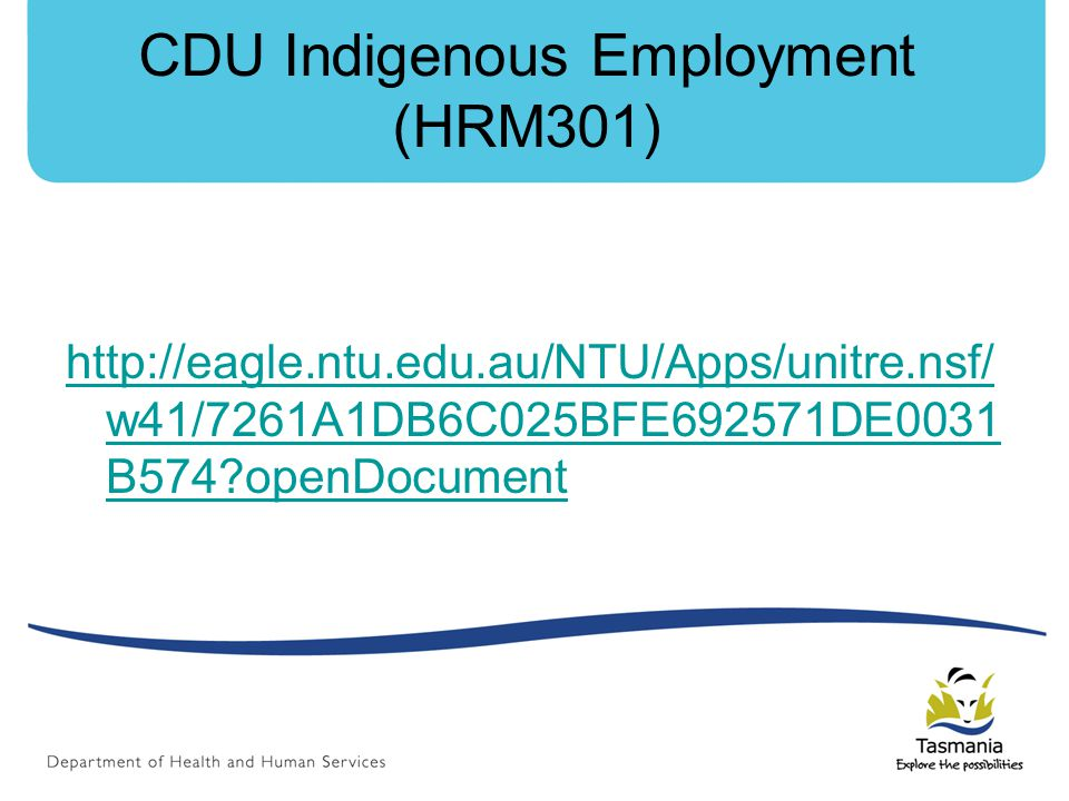 CDU Indigenous Employment (HRM301) http://eagle.ntu.edu.au/NTU/Apps/unitre.nsf/ w41/7261A1DB6C025BFE692571DE0031 B574?openDocument