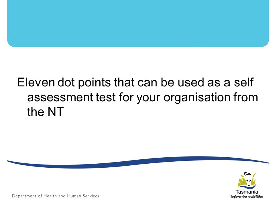 Eleven dot points that can be used as a self assessment test for your organisation from the NT