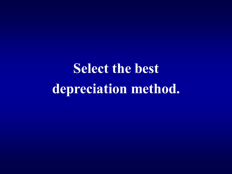 Select the best depreciation method.