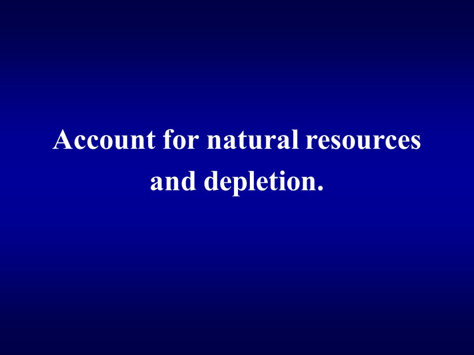 Account for natural resources and depletion.