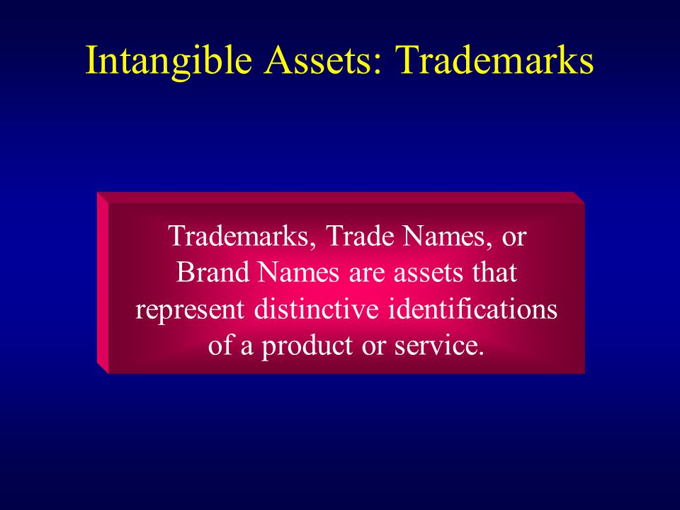 Trademarks, Trade Names, or Brand Names are assets that represent distinctive identifications of a product or service.