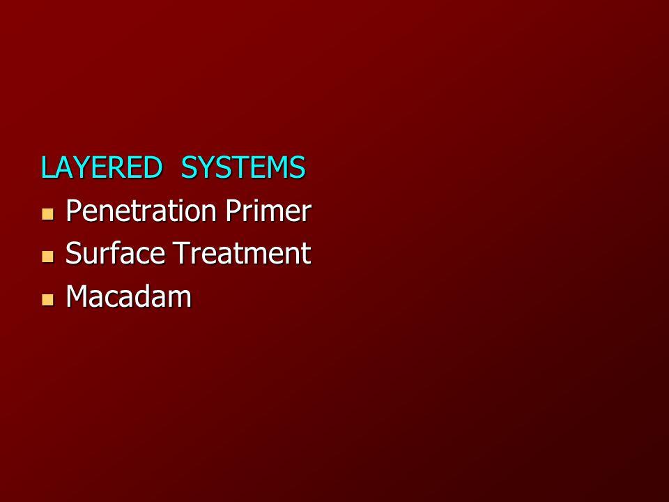 LAYERED SYSTEMS Penetration Primer Penetration Primer Surface Treatment Surface Treatment Macadam Macadam