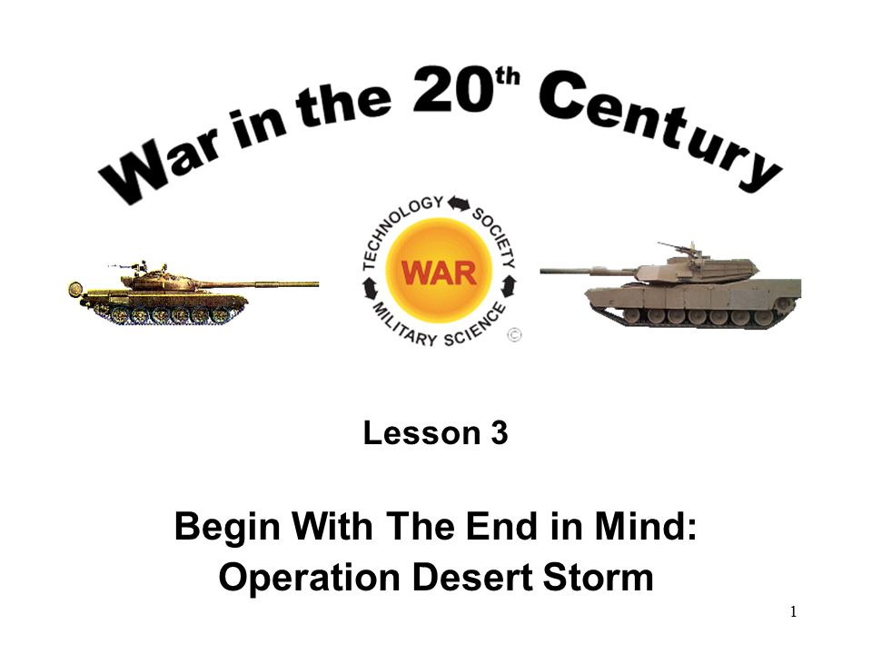 Lesson 3 Begin With The End in Mind: Operation Desert Storm 1
