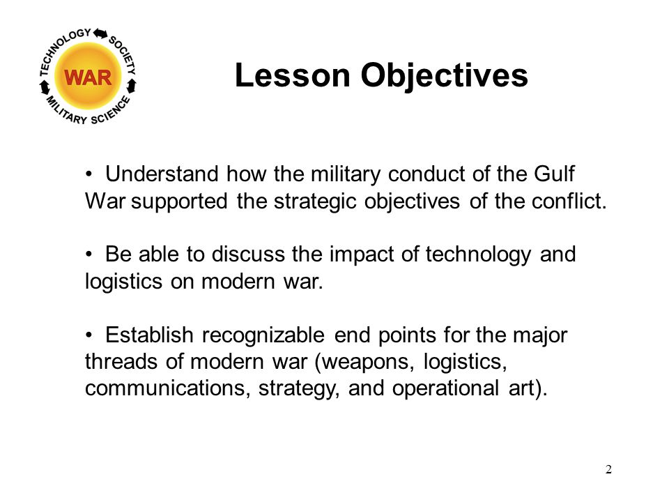 Lesson Objectives Understand how the military conduct of the Gulf War supported the strategic objectives of the conflict.