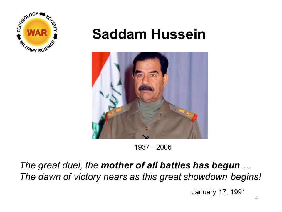 Saddam Hussein 4 The great duel, the mother of all battles has begun.… The dawn of victory nears as this great showdown begins.