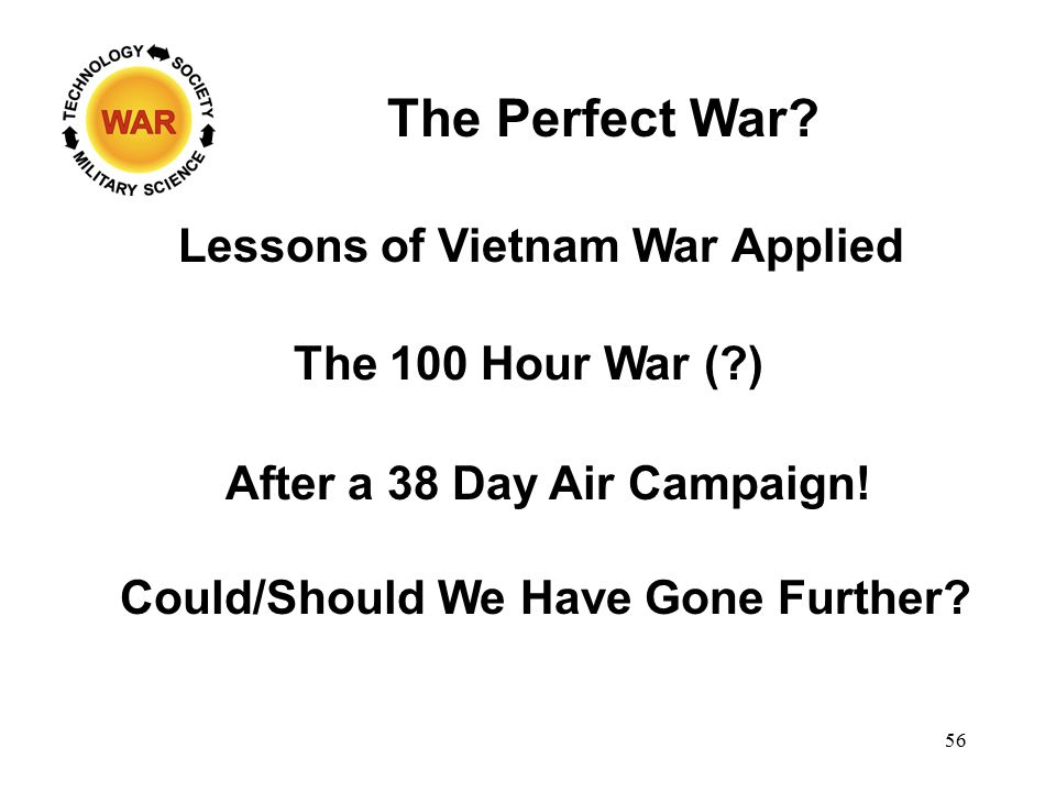 The Perfect War. The 100 Hour War ( ) After a 38 Day Air Campaign.