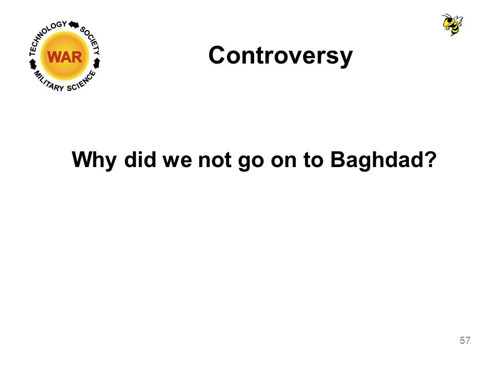 Controversy Why did we not go on to Baghdad 57
